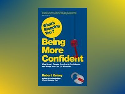 What's Stopping You Being More Confident? av Robert Kelsey