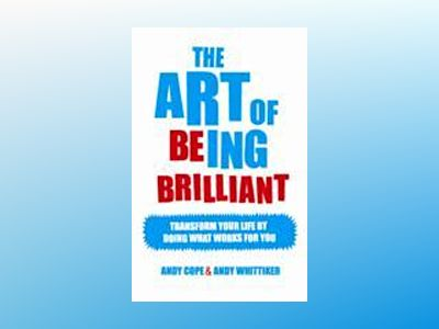 The Art of Being Brilliant av Andy Cope
