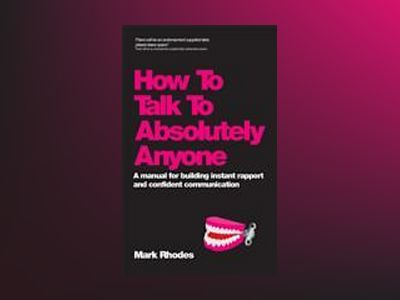 How To Talk To Absolutely Anyone: Confident communication in every situatio av Mark Rhodes