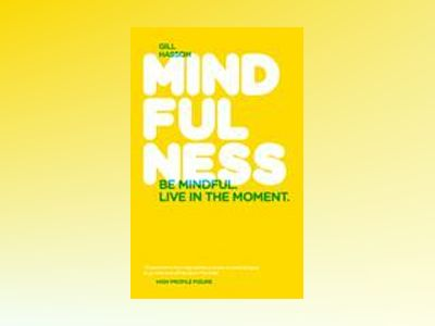 Mindfulness: Be mindful. Live in the moment. av Gill Hasson