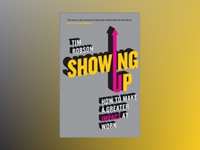 Showing Up: Make a greater impact in the work you do av Tim Robson