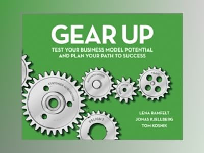 Gear Up: Test Your Business Model Potential and Plan Your Path to Success av Lena Ramfelt