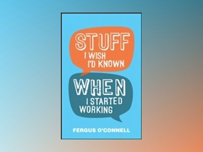 Stuff I Wish I'd Known When I Started Working av Fergus O'Connell