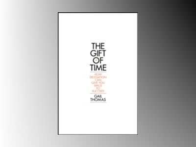 The Gift of Time: How Delegation Can Give you Space to Succeed av Gail Thomas