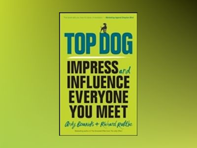 Top Dog: Impress and influence everyone you meet av Andy Bounds