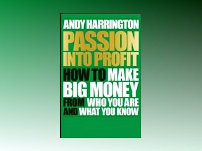 Passion into Profit: How to make big money from who you are and what you kn av Wiley