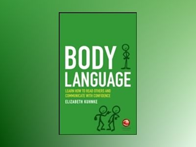 Body Language: Learn how to read others and communicate with confidence in av Elizabeth Kuhnke