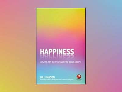 Happiness: How to get into the habit of being happy av Gill Hasson