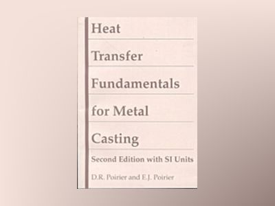Heat Transfer Fundamentals for Metal Casting, with SI Units, 2nd Edition av D. R. Poirier