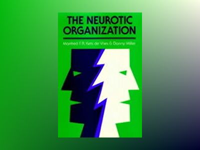 The Neurotic Organization: Diagnosing and Changing Counterproductive Styles av Manfred F. R. Kets de Vries