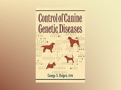 Control of Canine Genetic Diseases av George A. Padgett