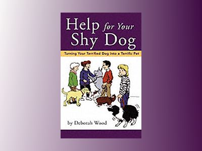 Help for Your Shy Dog: Turning Your Terrified Dog into a Terrific Pet av Deborah Wood