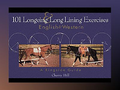101 Longeing and Long Lining Exercises: English & Western av Cherry Hill