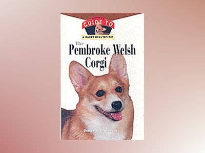 The Pembroke Welsh Corgi: An Owner's Guide to a Happy Healthy Pet av Deborah S. Harper