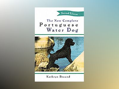 The New Complete Portuguese Water Dog, 2nd Edition av Kathryn Braund
