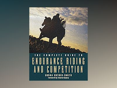 The Complete Guide to Endurance Riding and Competition av Donna Snyder-Smith