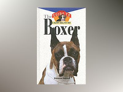 Boxer: An Owner's Guide to a Happy Healthy Pet av Stephanie Abraham