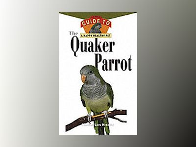 The Quaker Parrot: An Owner's Guide to a Happy Healthy Pet av Pamela Leis Higdon