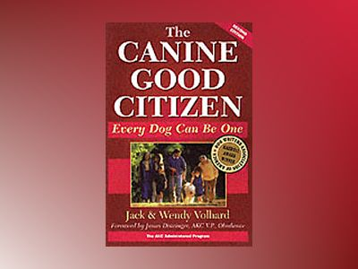 The Canine Good Citizen : Every Dog Can Be One, 2nd Edition av Jack Volhard
