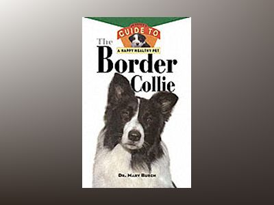 The Border Collie: An Owner's Guide To A Happy Healthy Pet av Mary R. Burch