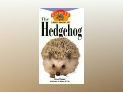 The Hedgehog: An Owner's Guide to a Happy Healthy Pet av Dawn Wrobel