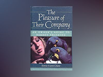 The Pleasure of Their Company: An Owner's Guide to Parrot Training av Bonnie Munro Doane
