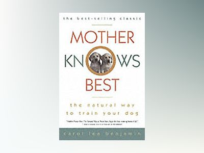 Mother Knows Best: The Natural Way to Train Your Dog, 1st Edition av Carol Lea Benjamin