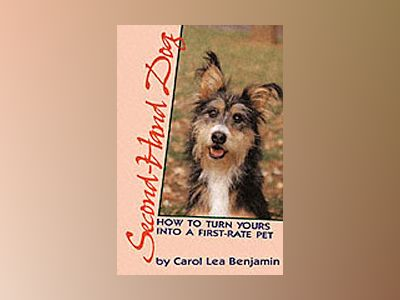 Second-Hand Dog: How to Turn Yours into a First-Rate Pet, 1st Edition av Carol Lea Benjamin