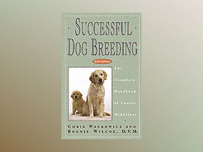 Successful Dog Breeding: The Complete Handbook of Canine Midwifery, 2nd Edi av Chris Walkowicz