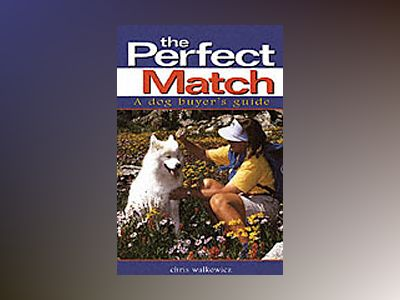The Perfect Match: A Dog Buyer's Guide av Chris Walkowicz