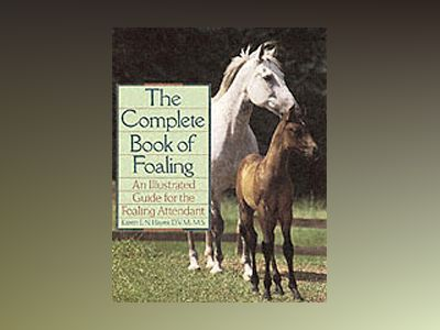 The Complete Book of Foaling: An Illustrated Guide for the Foaling Attendan av Karen E. N. Hayes