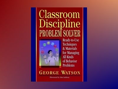 Classroom Discipline Problem Solver: Ready-to-Use Techniques & Materials fo av George Watson