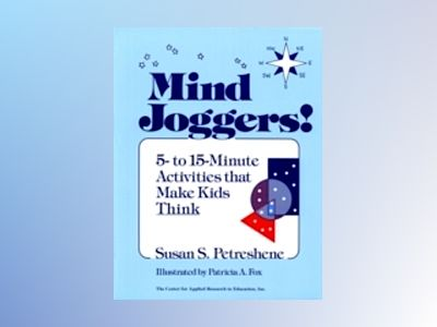 Mind Joggers!: 5- to 15- Minute Activities That Make Kids Think av Susan S. Petreshene