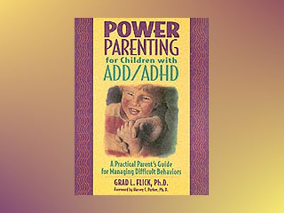 Power Parenting for Children with ADD/ADHD: A Practical Parent's Guide for av Grad L. Flick Ph.D.