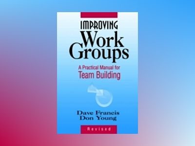 Improving Work Groups: A Practical Manual for Team Building , Revised Editi av Dave Francis