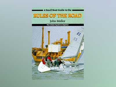 A Small Boat Guide to the Rules of the Road: The Collision Regulations Simp av John Mellor