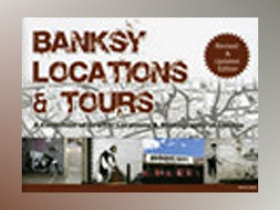 Banksy Locations and tours : a Collection of Graffiti Locations & Photograp av Martin Bull