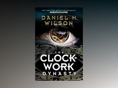 The Clockwork Dynasty av Daniel H. Wilson