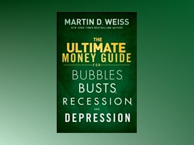 The Ultimate Money Guide for Bubbles, Busts, Recession and Depression: Prot av Martin D. Weiss