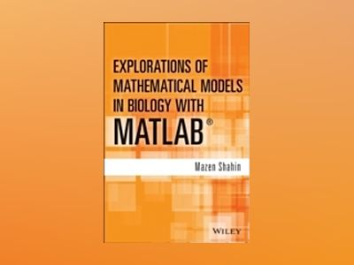Explorations of Mathematical Models in Biology with MATLAB av Mazen Shahin