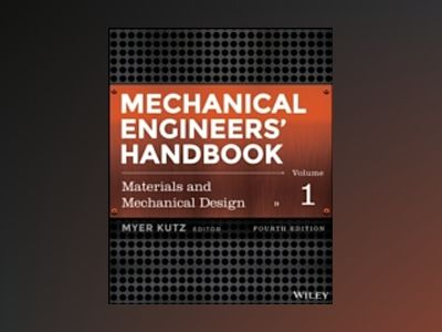 Mechanical Engineers' Handbook, Volume 1, Materials and Mechanical Design, av Myer Kutz
