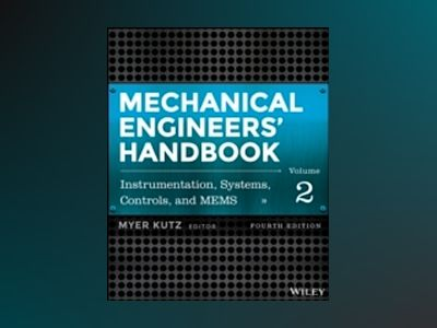 Mechanical Engineers' Handbook, Volume 2, Instrumentation, Systems, Control av Myer Kutz