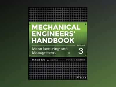 Mechanical Engineers' Handbook, Volume 3, Manufacturing and Management, 4th av Myer Kutz