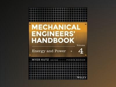Mechanical Engineers' Handbook, Volume 4, Energy and Power, 4th Edition av Myer Kutz