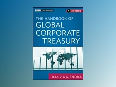 The Handbook of Global Corporate Treasury av Rajendra