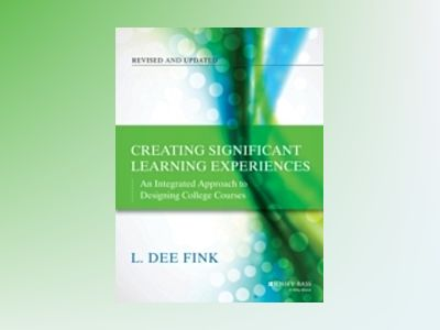 Creating Significant Learning Experiences: An Integrated Approach to Design av L. Dee Fink