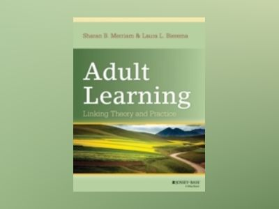 Adult Learning: Linking Theory and Practice av Sharan B. Merriam
