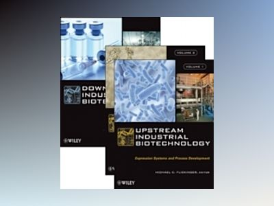 Industrial Biotechnology: Upstream Fermentation, Downstream Recovery and Pu av Michael C. Flickinger