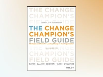 The Change Champion's Field Guide: Strategies and Tools for Leading Change av Louis Carter