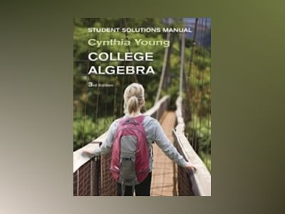 College Algebra, Student Solutions Manual , 3rd Edition av Cynthia Y. Young